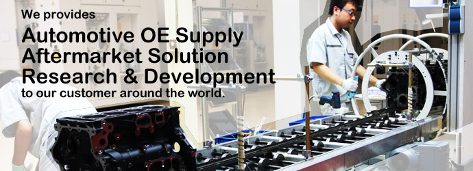 As specialized in diesel engine industry, we provides Automotive OE Supply, Aftermarket Solution and Research & Development to our customer around the world.